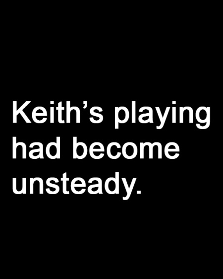 Keith's playing